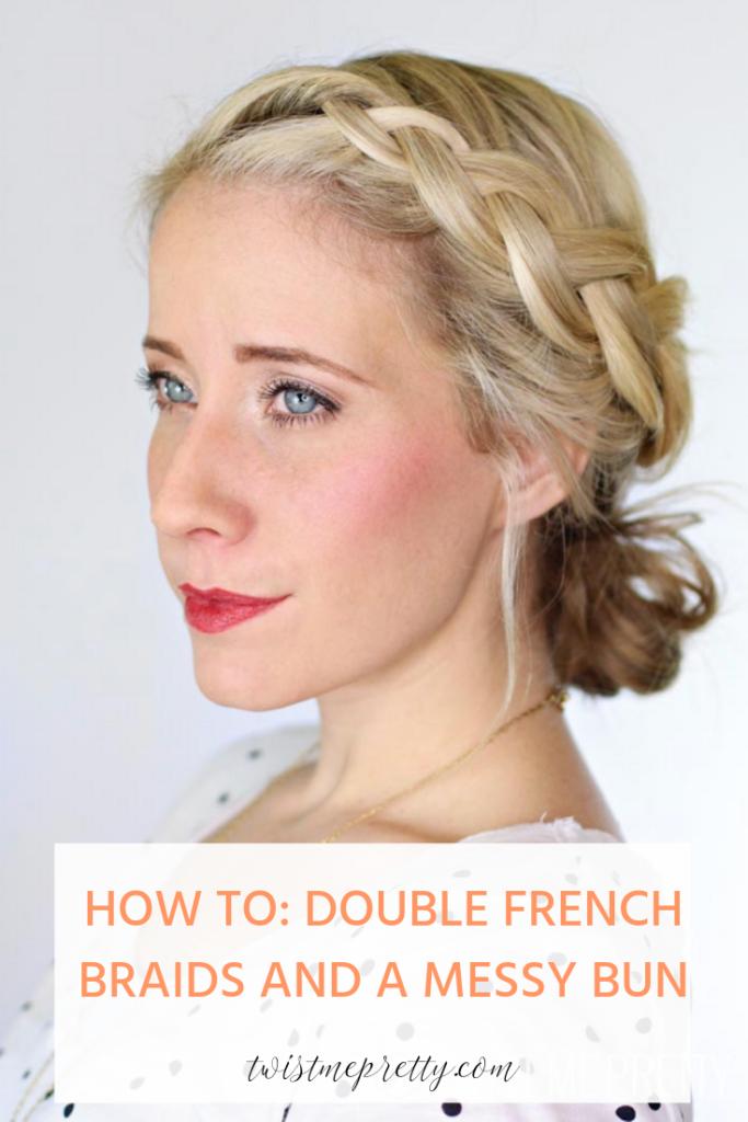 how to double french braids and a messy bun Twist me pretty www.twistmepretty.com