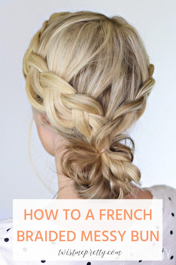 how to french braid a messy bun Twist me pretty www.twistmepretty.com
