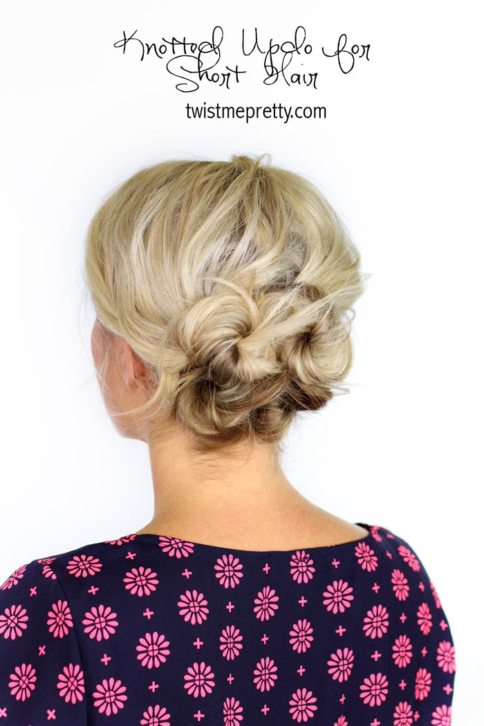 Knotted Updo For Short Hair - Twist Me Pretty