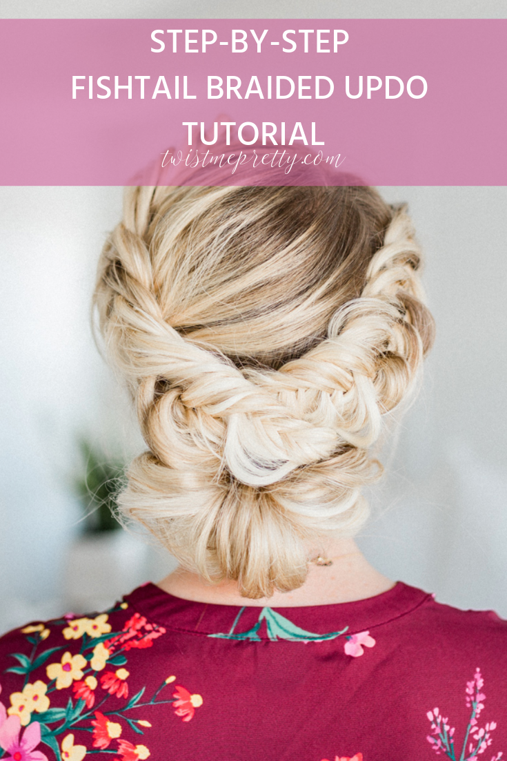 Fishtail Braided Updo Tutorial a step by step by www.twistmepretty.com