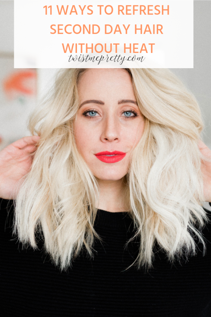 11 Ways to Refresh Second Day Hair WITHOUT heat my easy how-to with www.twistmepretty.com