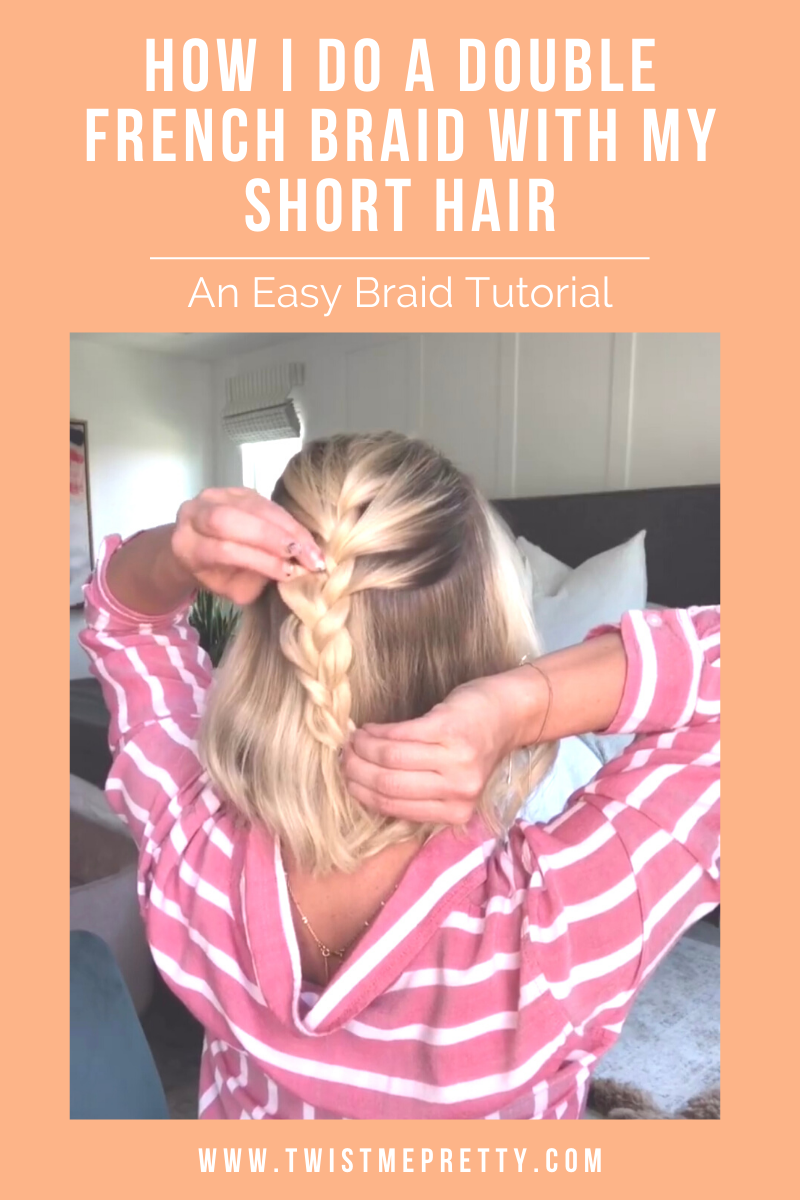 How I do a double french braid with my short hair. www.TwistMePretty.com