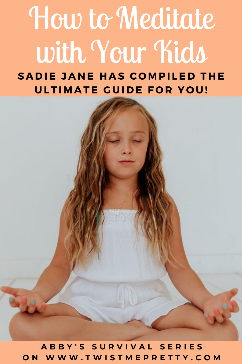 How to Meditate with Your Kids- A Guide by Sadie Jane for Abby's Survival Series www.TwistMePretty.com