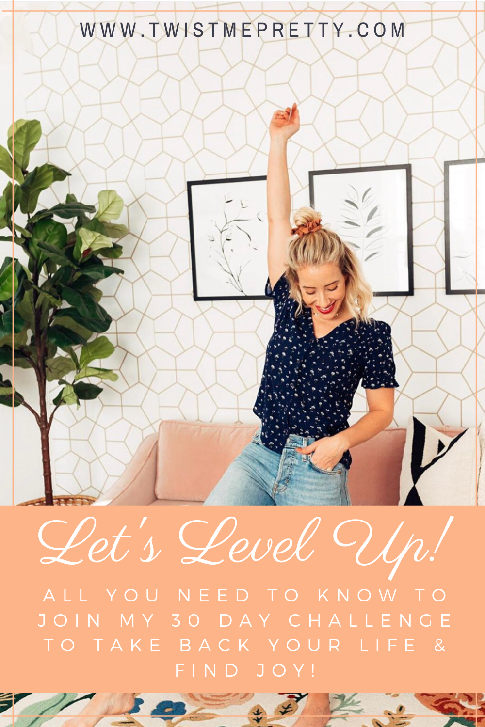 Let's Level Up! All you need to know to join my 30 day challenge to take back the power and joy in your life. www.twistmepretty.com