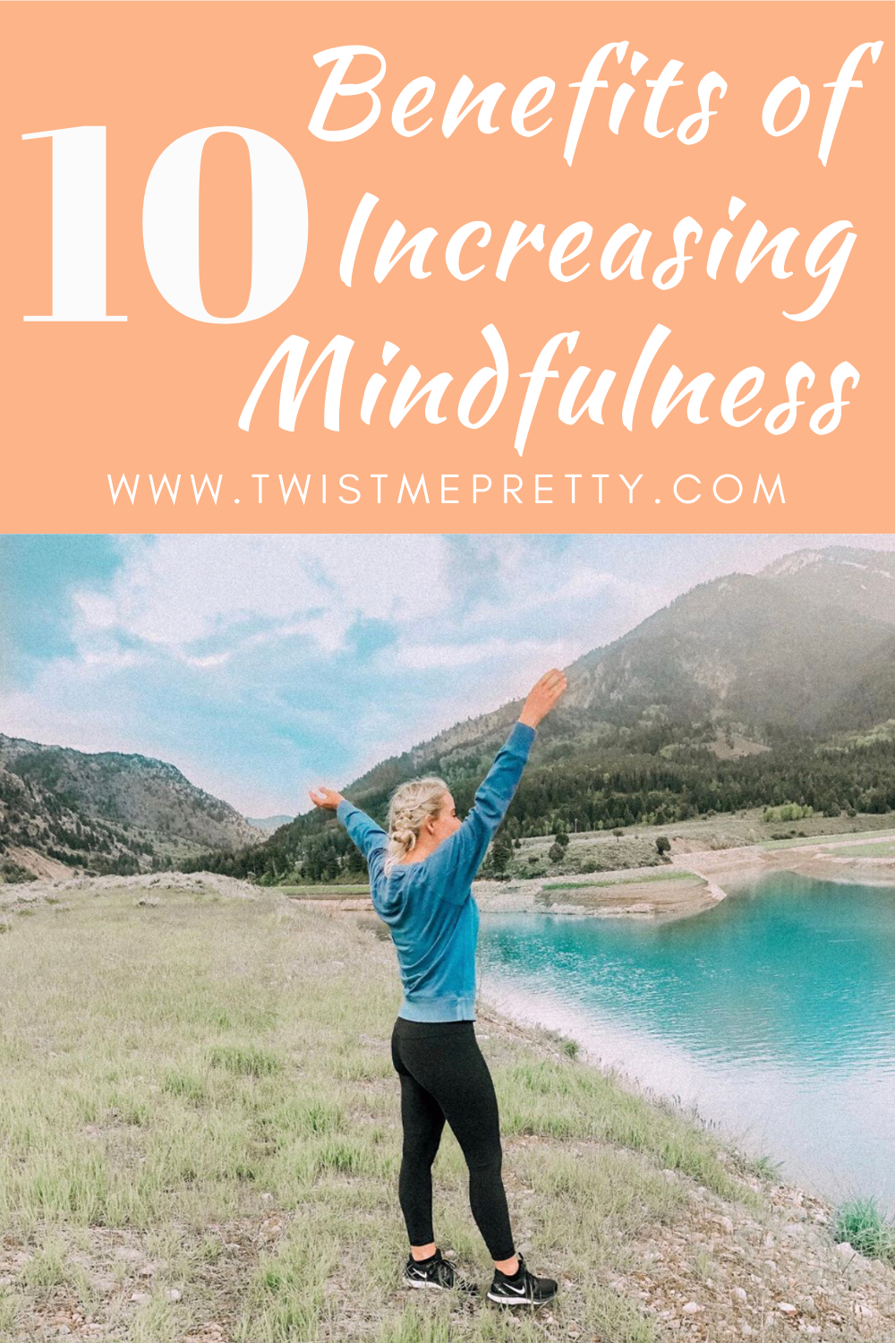10 Benefits of Increasing Mindfulness in your life. www.twistmepretty.com