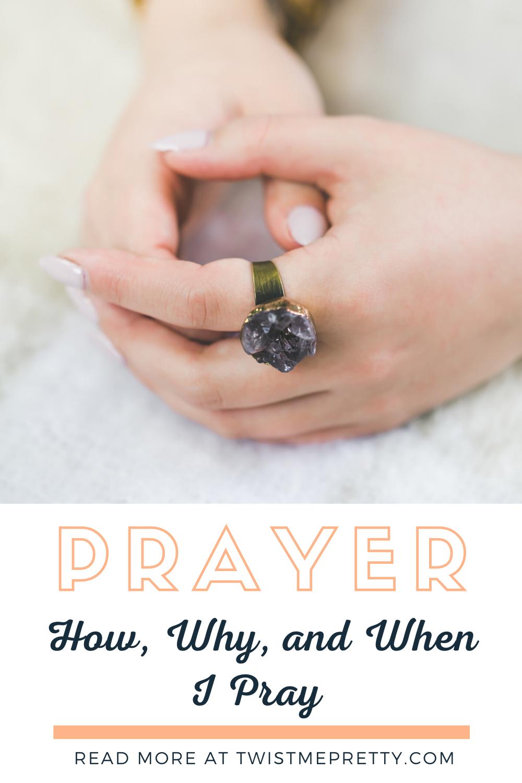 Prayer- How, Why, and When I pray. www.twistmepretty.com