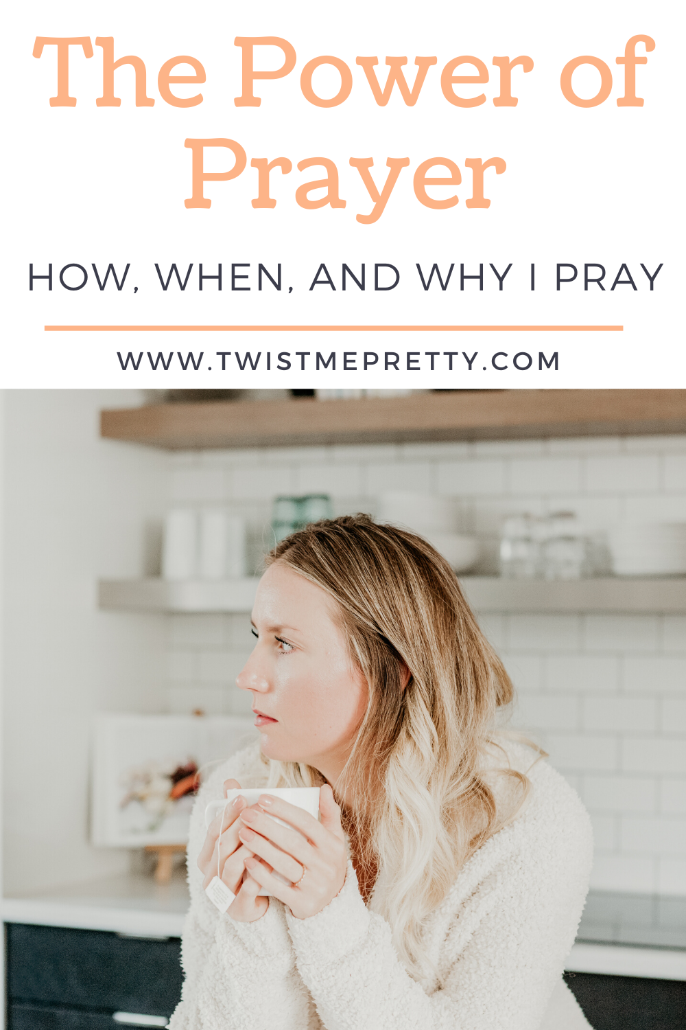 The Power of Prayer. How, Why, and When I Pray. www.twistmepretty.com